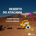 Deserto do Atacama: como visitar e dicas gerais
