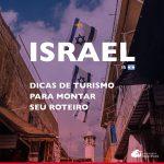 11 dicas de turismo em Israel para montar um roteiro que se encaixe em seu perfil