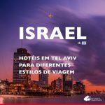 8 hotéis em Tel Aviv para diferentes estilos de viagem: hostel, intermediário, família e luxo