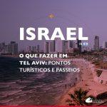 O que fazer em Tel Aviv: roteiro com pontos turísticos, restaurantes, hotéis e dicas