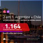 Promoção de Passagens 2 em 1 – <b>ARGENTINA: Buenos Aires + CHILE: Santiago</b>! A partir de R$ 1.164, todos os trechos, c/ taxas!