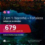 Promoção de Passagens 2 em 1 – <b>FERNANDO DE NORONHA + FORTALEZA</b>! A partir de R$ 679, todos os trechos, c/ taxas!