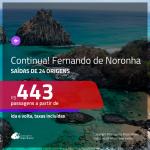 CONTINUA!!! Promoção de Passagens para <b>FERNANDO DE NORONHA</b>! A partir de R$ 443, ida e volta, c/ taxas!