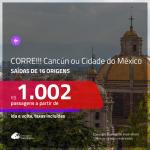 CORRE!!!Promoção de Passagens para o <b>MÉXICO: Cancún ou Cidade do México</b>! A partir de R$ 1.002, ida e volta, c/ taxas!