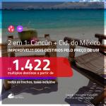 IMPERDÍVEL!!!Promoção de Passagens 2 em 1 – <b>CANCÚN + CIDADE DO MÉXICO</b>! A partir de R$ 1.422, todos os trechos, c/ taxas!