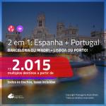 Promoção de Passagens 2 em 1 – <b>ESPANHA: Barcelona ou Madri + PORTUGAL: Lisboa ou Porto</b>! A partir de R$ 2.015, todos os trechos, c/ taxas!