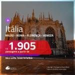 Promoção de Passagens para a <b>ITÁLIA: Milão, Roma, Florença ou Veneza</b>! A partir de R$ 1.905, ida e volta, c/ taxas! Datas até NOV/20, inclusive Férias de JUL/20 e mais!