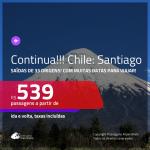 CONTINUA!!! Promoção de Passagens para o <b>CHILE: Santiago</b>, com muitas datas para viajar! A partir de R$ 539, ida e volta, c/ taxas!