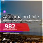 DESERTO DO ATACAMA!!! Promoção de Passagens para <b>CALAMA, Deserto do Atacama, no CHILE</b>! A partir de R$ 982, ida e volta, c/ taxas!