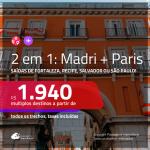 Promoção de Passagens 2 em 1 – <b>MADRI + PARIS</b>! A partir de R$ 1.940, todos os trechos, c/ taxas!