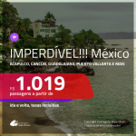 IMPERDÍVEL!!!Promoção de Passagens para o <b>MÉXICO: Acapulco, Cancún, Guadalajara, Puerto Vallarta, San Jose Del Cabo</b>! A partir de R$ 1.019, ida e volta, c/ taxas!