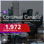 CONTINUA!!! Promoção de Passagens para o <b>CANADÁ: Montreal, Quebec, Toronto ou Vancouver</b>! A partir de R$ 1.972, ida e volta, c/ taxas! Opções de BAGAGEM INCLUÍDA!
