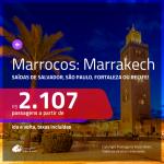 Promoção de Passagens para <b>MARROCOS: Marrakech</b>! A partir de R$ 2.107, ida e volta, c/ taxas!