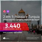 Promoção de Passagens 2 em 1 – <b>RÚSSIA: Moscou + TURQUIA: Istambul</b>! A partir de R$ 3.440, todos os trechos, c/ taxas! Opções com BAGAGEM INCLUÍDA!