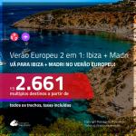 VERÃO EUROPEU!!! Promoção de Passagens 2 em 1 – <b>IBIZA + MADRI para viajar no VERÃO EUROPEU</b>! A partir de R$ 2.661, todos os trechos, c/ taxas!
