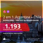 Promoção de Passagens 2 em 1 – <b>ARGENTINA: Buenos Aires + CHILE: Santiago</b>! A partir de R$ 1.193, todos os trechos, c/ taxas!