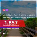 MUITO BOM!!! Promoção de Passagens 2 em 1 – <b>MIAMI + MÉXICO: Monterrey</b>! A partir de R$ 1.857, todos os trechos, c/ taxas!