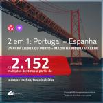 Promoção de Passagens 2 em 1 – <b>LISBOA ou PORTO + MADRI</b>! A partir de R$ 2.152, todos os trechos, c/ taxas!