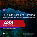 FÉRIAS DE JULHO 2020!!! Promoção de Passagens para <b>FERNANDO DE NORONHA</b>, para viajar nas férias! A partir de R$ 488, ida e volta, c/ taxas!