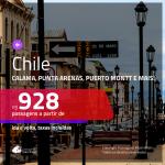 Seleção de Passagens para o <b>CHILE</b>! Escolha entre: <b>Calama, Punta Arenas, Puerto Montt e mais</b>! A partir de R$ 928, ida e volta, c/ taxas!