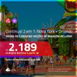 Continua!!! Promoção de Passagens 2 em 1 – <b>NOVA YORK + ORLANDO</b>! A partir de R$ 2.189, todos os trechos, c/ taxas! Com opções de BAGAGEM INCLUÍDA!
