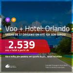 Promoção de <b>PASSAGEM + HOTEL</b> para <b>ORLANDO</b>! A partir de R$ 2.539, por pessoa, quarto duplo, c/ taxas, em até 10x SEM JUROS!