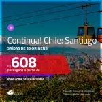 Continua!!! Promoção de Passagens para o <b>CHILE: Santiago</b>! A partir de R$ 608, ida e volta, c/ taxas!