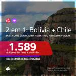 Promoção de Passagens 2 em 1 – <b>BOLÍVIA: Santa Cruz de la Sierra + CHILE: Santiago</b>! A partir de R$ 1.589, todos os trechos, c/ taxas!