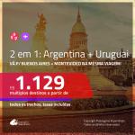 Promoção de Passagens 2 em 1 – <b>ARGENTINA: Buenos Aires + URUGUAI: Montevideo</b>! A partir de R$ 1.129, todos os trechos, c/ taxas!