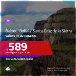 BAIXOU!!! Promoção de Passagens para a <b>BOLÍVIA: Santa Cruz de la Sierra</b>! A partir de R$ 589, ida e volta, c/ taxas!