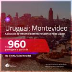 Passagens para o <b>URUGUAI: Montevideo</b>! A partir de R$ 960, ida e volta, c/ taxas! Datas para viajar até 2021, inclusive nas FÉRIAS DE JULHO 2020!