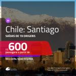 Promoção de Passagens para o <b>CHILE: Santiago</b>! A partir de R$ 600, ida e volta, c/ taxas!