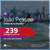 Passagens para <b>JOÃO PESSOA</b>! A partir de R$ 239, ida e volta, c/ taxas!