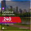 Passagens para <b>GOIÂNIA</b>! A partir de R$ 240, ida e volta, c/ taxas!