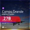 Passagens para <b>CAMPO GRANDE</b>! A partir de R$ 278, ida e volta, c/ taxas!