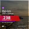 Passagens para <b>BELÉM</b>! A partir de R$ 238, ida e volta, c/ taxas!