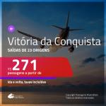 Passagens para <b>VITÓRIA DA CONQUISTA</b>! A partir de R$ 271, ida e volta, c/ taxas!