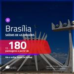 Passagens para <b>BRASÍLIA</b>! A partir de R$ 180, ida e volta, c/ taxas!
