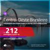 Passagens para o <b>CENTRO-OESTE BRASILEIRO</b>! A partir de R$ 212, ida e volta, c/ taxas!