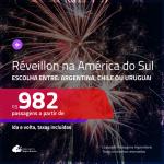 Passagens para o <b>RÉVEILLON</b> na <b>América do Sul</b>! Vá para a <b>ARGENTINA: Buenos Aires; CHILE: Santiago ou URUGUAI: Montevideo</b>! A partir de R$ 982, ida e volta, c/ taxas!