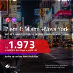 Passagens 2 em 1 – <b>MIAMI + NOVA YORK</b>, com datas a partir de SET/20! A partir de R$ 1.973, todos os trechos, c/ taxas! Opções de BAGAGEM INCLUÍDA!