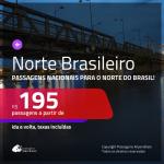 Passagens para o<b>NORTE BRASILEIRO</b>! Valores a partir de R$ 195, ida e volta!