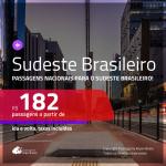 Passagens para o <b>SUDESTE BRASILEIRO</b>! Valores a partir de R$ 182, ida e volta!