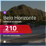 Passagens para <b>BELO HORIZONTE</b>! A partir de R$ 210, ida e volta, c/ taxas!