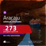 Passagens para <b>ARACAJU</b>! A partir de R$ 273, ida e volta, c/ taxas!