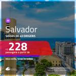 Passagens para <b>SALVADOR</b>! A partir de R$ 228, ida e volta, c/ taxas!