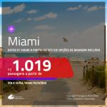 Passagens para <b>MIAMI</b>, para viajar a partir de SET/20! A partir de R$ 1.019, ida e volta, c/ taxas! Opções de BAGAGEM INCLUÍDA!