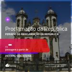 Passagens para o <b>FERIADO DA PROCLAMAÇÃO DA REPÚBLICA</b> no <b>BRASIL</b>!