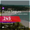 Passagens para <b>PORTO SEGURO</b>, com datas para viajar até MARÇO 2021! A partir de R$ 245, ida e volta, c/ taxas!