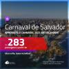 Passagens para o <b>CARNAVAL</b> de <b>SALVADOR</b>! A partir de R$ 283, ida e volta, c/ taxas!